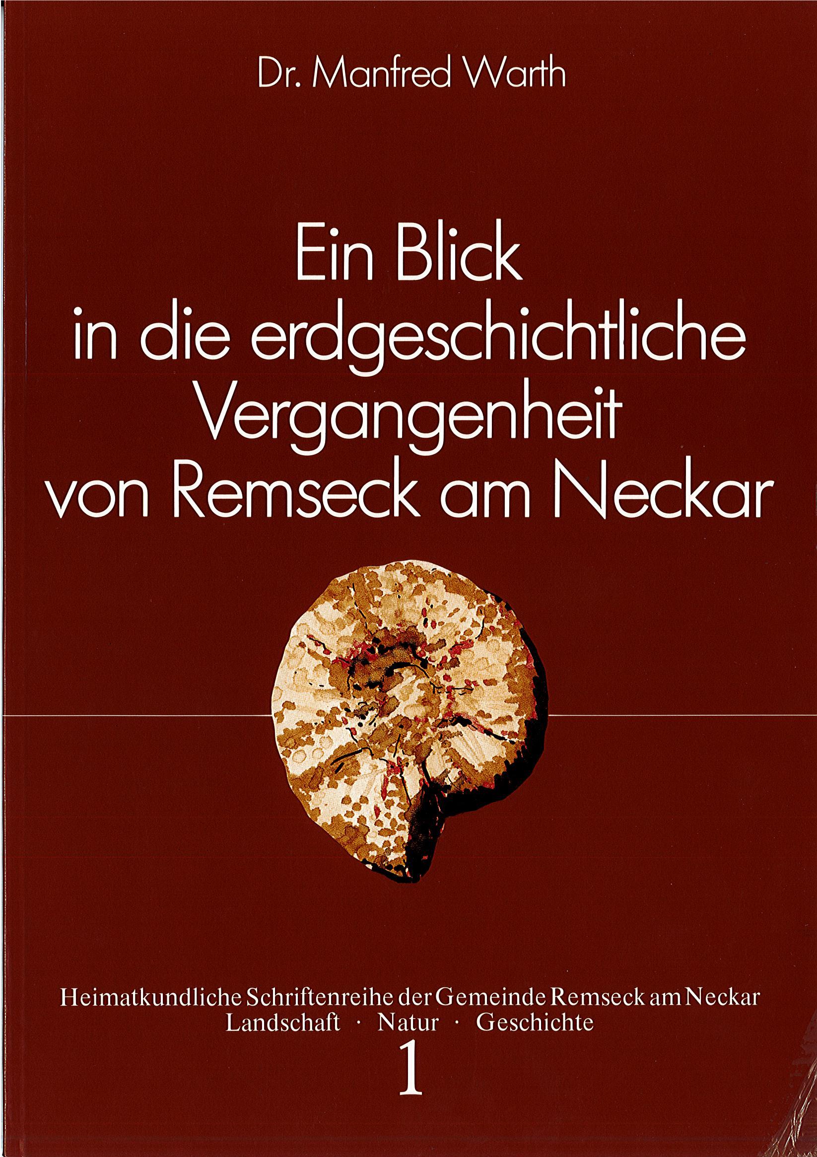 Dr. Manfred Warth: Ein Blick in die erdgeschichtliche Vergangenheit von Remseck am Neckar (Heimatkundliche Schriftenreihe, Band 1)