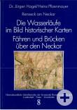 Dr. Jürgen Hagel/Heinz Pfizenmayer: Die Wasserläufe im Bild historischer Karten Fähren und Brücken über den Neckar (Heimatkundliche Schriftenreihe, Band 8)