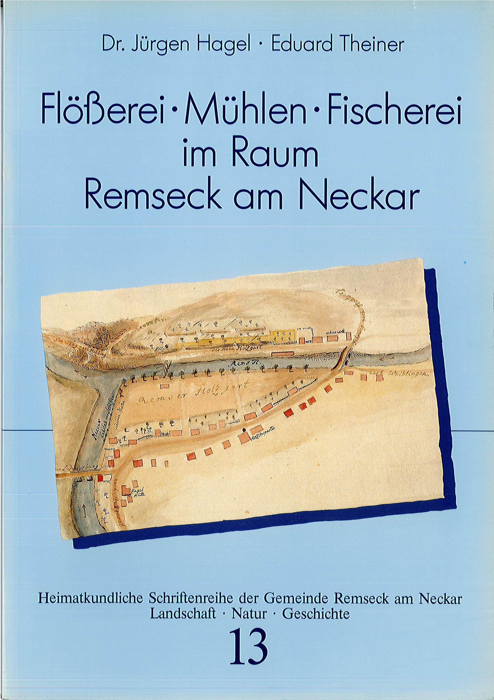 Dr. Jürgen Hagel/Eduard Theiner: Flößerei, Mühlen, Fischerei im Raum Remseck am Neckar (Heimatkundliche Schriftenreihe, Band 13)